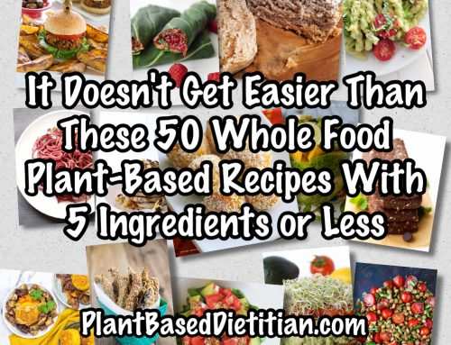 It Doesn't Get Easier Than These 50 Whole Food Plant-Based Recipes with 5 Ingredients or Less