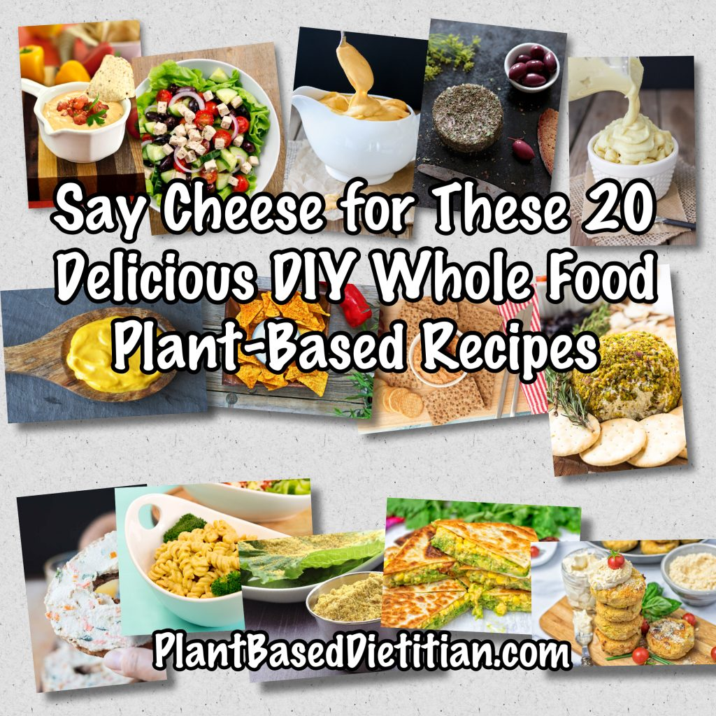Say Cheese For These 20 Delicious Diy Whole Food Plant Based